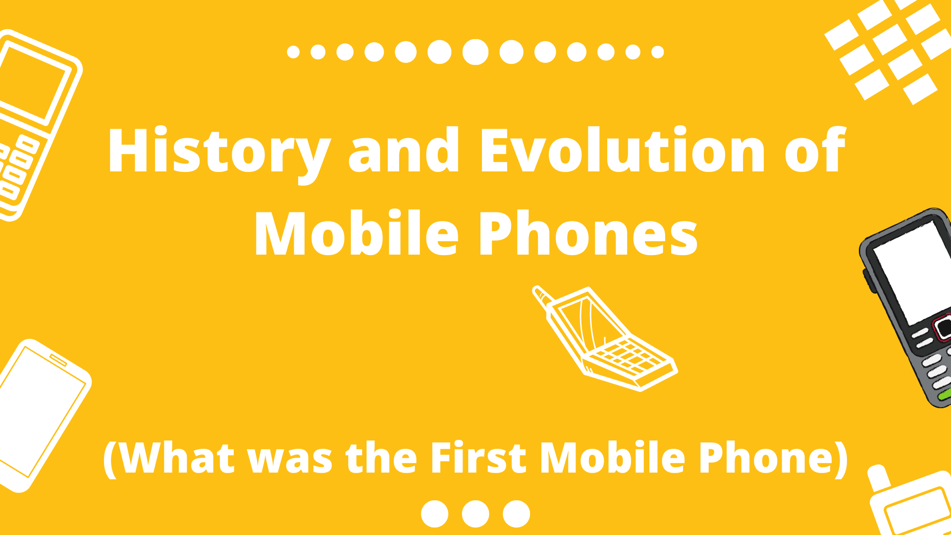 History and Evolution of Mobile Phones